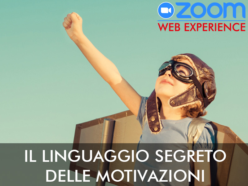 IL LINGUAGGIO SEGRETO DELLE MOTIVAZIONI (WEB-WORKSHOP)